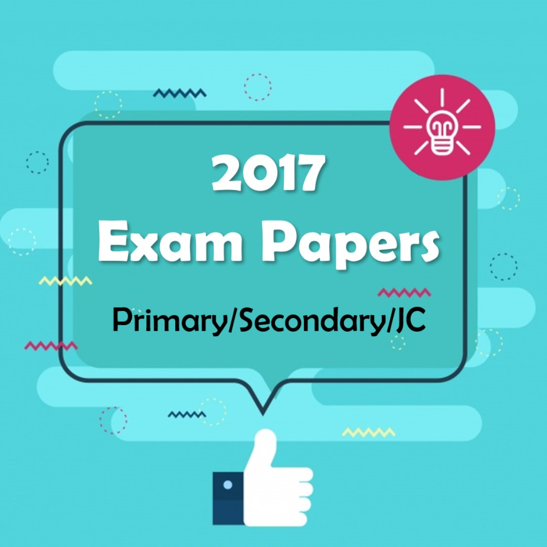 2017 Primary, Secondary and Junior College Test Papers / Exam Papers ...