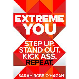 Extreme You: Step Up. Stand Out. Kick Ass. Repeat. by Sarah Robb O'Hagan
