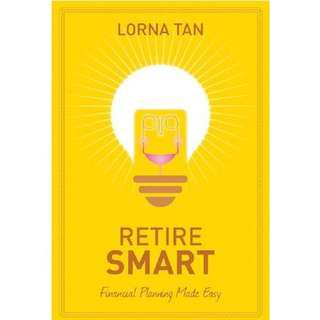 Brand New - Retire Smart: Financial Planning Made Easy by Lorna Tan - Softcover
