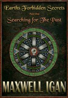 Earth Forbidden Secrets. Searching for the Past. By Maxwell Igan