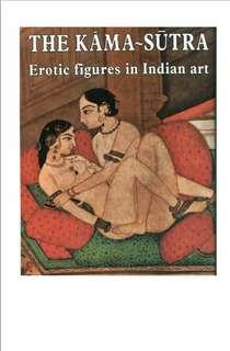 The Kama Sutra. Erotic Figure in Indian Art