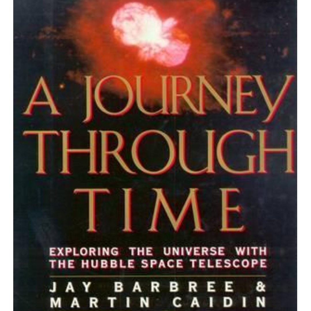 A Journey Through Time : Exploring the Universe with the Hubble Space  Telescope by Jay Barbree & Martin Caidin