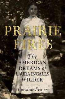 Prairie Fires : The American Dreams of Laura Ingalls Wilder  4.11 (3,250 ratings by Goodreads) Hardback English By (author)  Caroline Fraser