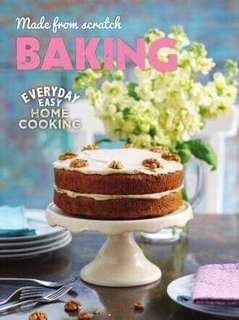 Made from scratch baking : everyday easy home cooking