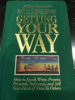 Jeffrey Gitomer's Little Green Book of Getting Your Way - How to Speak, Write, Present, Persuade, Influence and Sell Your Point of View to Others