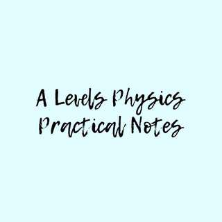 A Levels Physics Practical Notes