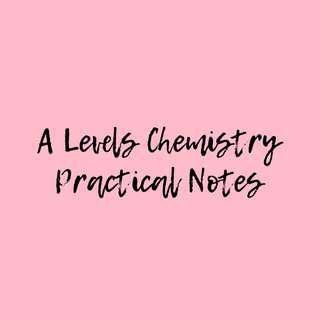A Levels Chemistry Practical Notes