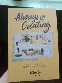 ALWAYS BE CREATING BY ABBY SY