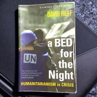 A Bed for the Night: Humanitarian in Crisis by David Rieff