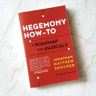 Hegemony How-To: A Roadmap for Radicals by Jonathan Matthew Smucker