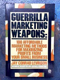 Guerrilla Marketing Weapons : 100 Affordable Marketing Methods For Maximizing Profits from Your Small Business