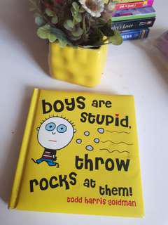 Boys are stupid throw rocks at them by Todd Harris Goldman