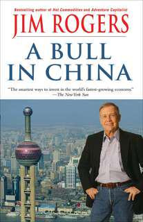 Jim Rogers A Bull In China
