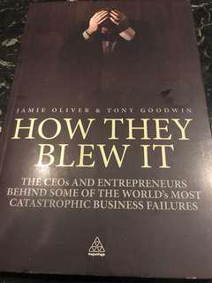 How They Blew It - The CEOs And Entrepreneurs behind some of the World's Most Catastrophic Business Failures by Jamie Oliver & Tony Goodwin