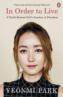 In Order To Live: A North Korean Girl's Journey to Freedom Yeonmi Park