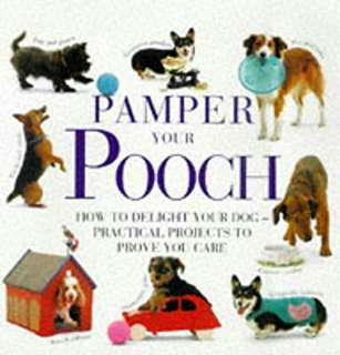 Pamper Your Pooch: How to Delight Your Dog - Practical Projects to Prove You Care Jane Burton