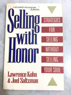 Selling with Honor : Strategies for Selling without Selling Your Soul -   Lawrence M. Kohn ,  Joel Saltzman