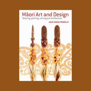 Māori Art and Design (Weaving, painting, carving and architecture) by Julie Paama-Pengelly