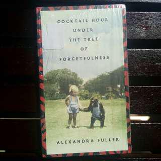 Cocktail Hour Under The Tree of Forgetfulness by Alexandra Fuller [N]