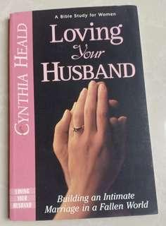 LOVING YOUT HUSBAND  Building an Intemate Marriage in a Fallen World