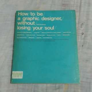 How to be a graphic designer without losing your soul art book