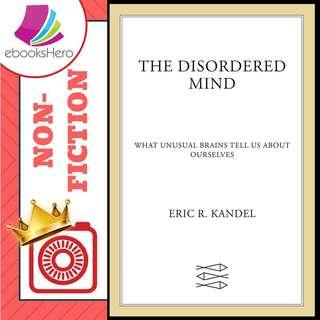 The Disordered Mind by Eric R Kandel
