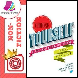 Choose Yourself - Be Happy, Make Millions, Live the Dream by James Altucher
