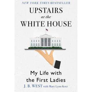 Upstairs at the White House: My Life with the First Ladies (J. B. West, Mary Lynn Kotz)