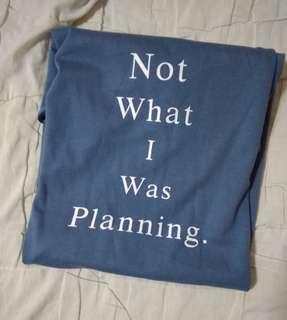 """"""" Not what i was planning."""" Shirt"""