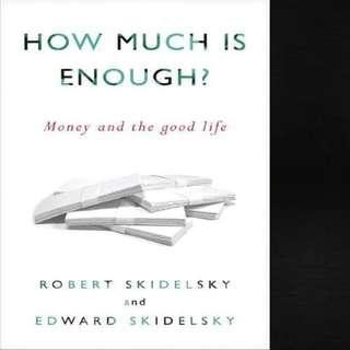 How Much Is Enough? Money and the Good Life by Robert Skidelsky