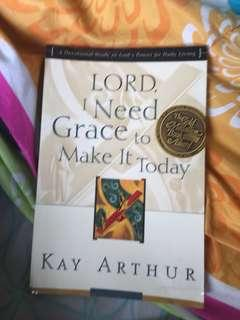 Brand new Lord i need Grace to make it today by kay arthun