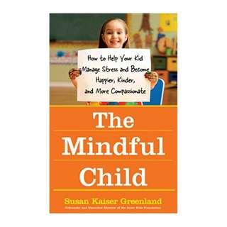 The Mindful Child: How to Help Your Kid Manage Stress and Become Happier, Kinder, and More Compassionate Kindle Edition by Susan K. Greenland (Author)
