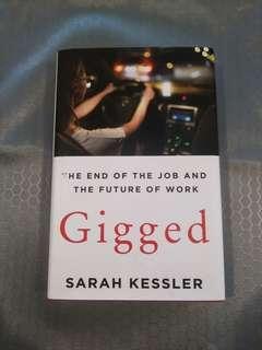 NEW Gigged : The End of the Job and the Future of Work Sarah Kessler