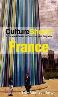 Culture Shock! FRANCE A Survival Guide to Customs and Eitquette