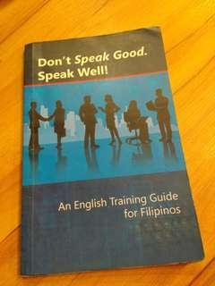 Don't Speak Good. Speak Well! (An English Training Guide for Filipinos)