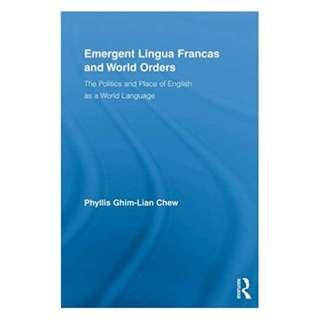 Emergent Lingua Francas and World Orders: The Politics and Place of English as a World Language (Routledge Studies in Sociolinguistics) 1st Edition, Kindle Edition by Phyllis Ghim-Lian Chew  (Author)