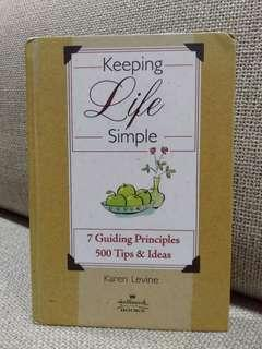 Keeping Life Simple: 7 Guiding Principles, 500 Tips and Ideas
