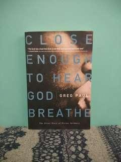 Close Enough to Hear God Breathe: the great story of intimacy by Greg Paul
