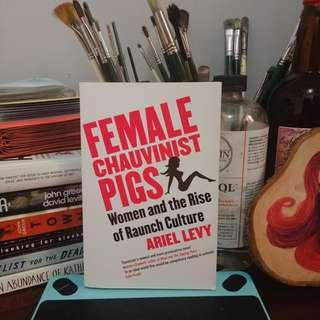 Female Chauvinist Pigs: Women and the Rise of Raunch Culture by Ariel Levy
