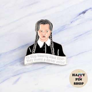 """I'll Stop Wearing Black When They Invent A Darker Colour"" Wednesday Addams Family Enamel Pin (Halloween)"