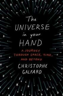 The Universe in your Hands A Journey Through Space, Time and Beyond by Christophe Galfard
