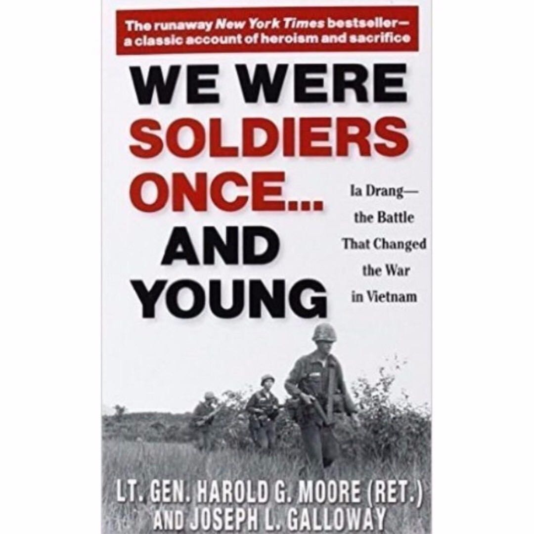 We Were Soldiers Once... and Young: Ia Drang - The Battle txhat Changed the  War in Vietnam (We Soldiers #1) by Harold G. Moore, Joseph L. Galloway, ...