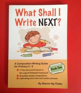 What Shall I Write Next? A Composition Writing Guide for Primary 5-6