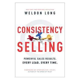 Consistency Selling: Powerful Sales Results. Every Lead. Every Time. Kindle Edition by Weldon Long  (Author)
