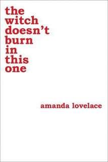 [PO] THE WITCH DOESN'T BURN IN THIS ONE - AMANDA LOVELACE (POETRY)