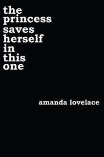 [PO] THE PRINCESS SAVES HERSELF IN THIS ONE - AMANDA LOVELACE (POETRY)