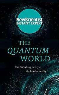 The Quantum World  The Disturbing Theory at the Heart of Reality  byNew Scientist