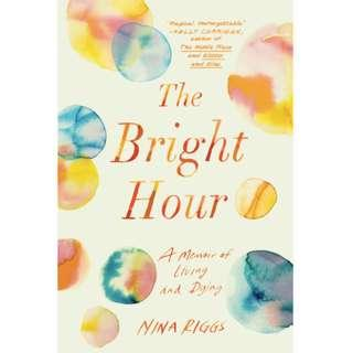 The Bright Hour: A Memoir of Living and Dying - Nina Riggs epub