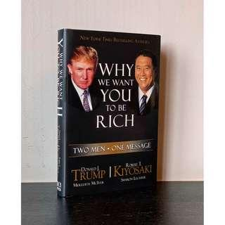 Why We Want You to Be Rich: Two Men - One Message by Donald Trump & Robert Kiyosaki (Hardcover)
