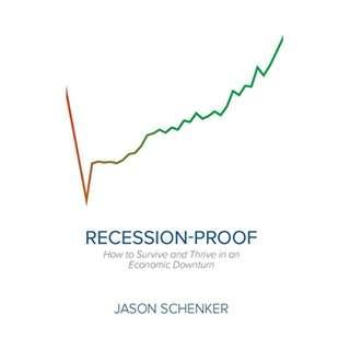 Recession-Proof: How to Survive and Thrive in an Economic Downturn Kindle Edition by Jason Schenker  (Author)